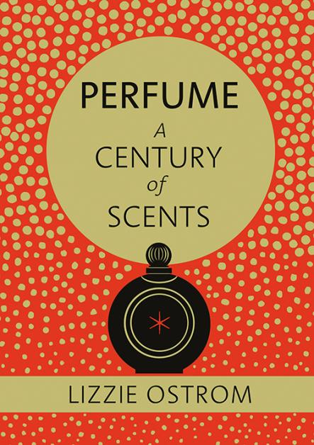 Perfume: A Century of Scents - Lizzie Ostrum